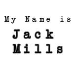 My Name is Jack Mills